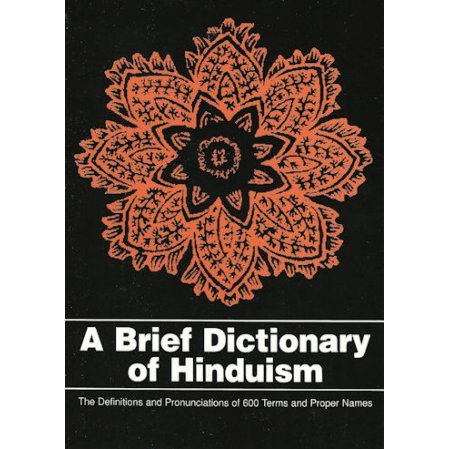 A Brief Dictionary of Hinduism: The Definitions and Pronunciations of 600 Terms and Proper Names