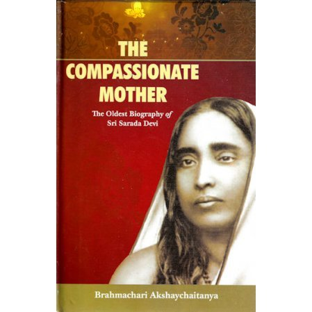 The Compassionate Mother - The Oldest Biography of Sri Sarada Devi