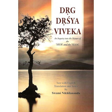 Drg Drsya Viveka:  An Inquiry into the Nature of the Seer and the Seen