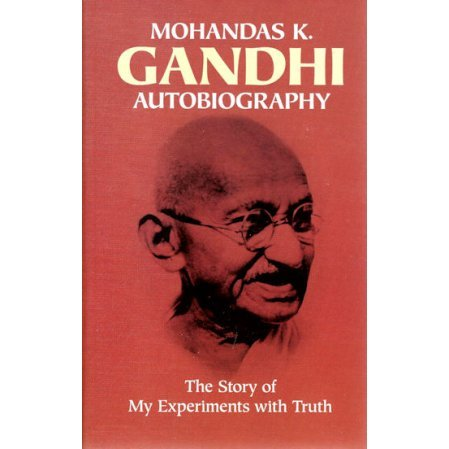 Gandhi: An Autobiography: The Story of My Experiments with Truth