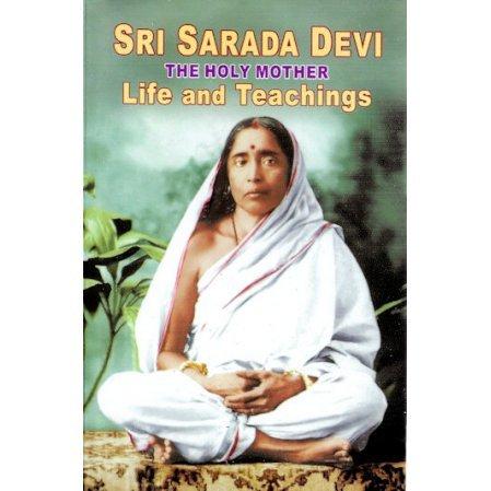 Sri Sarada Devi: The Holy Mother Life and Teachings