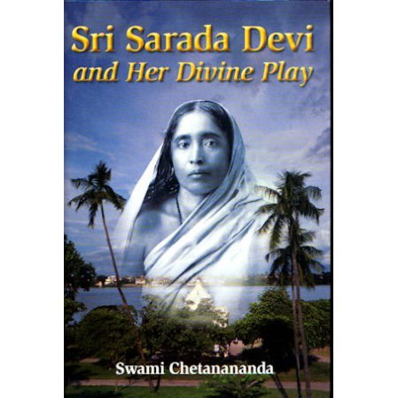 SARada Devi and Her Divine Play