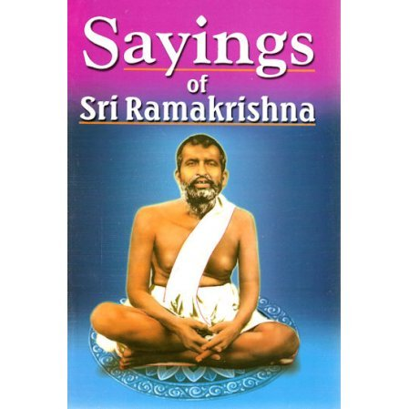 Sayings of Sri Ramakrishna: An Exhaustive Collection