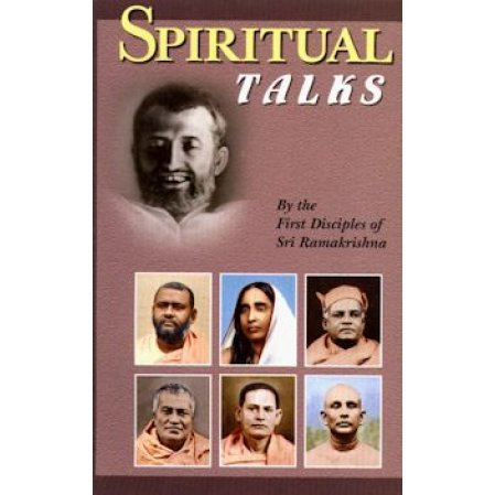 Spiritual Talks -- by the First Disciples of Sri Ramakrishna