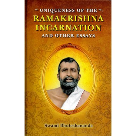 Uniqueness of the Ramakrishna Incarnation - And Other Essays