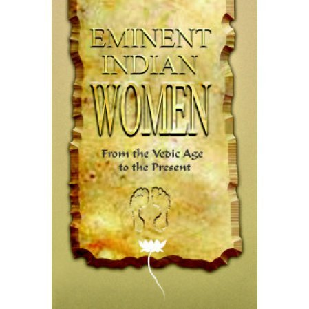 Eminent Indian Women: From the Vedic Age to the Present