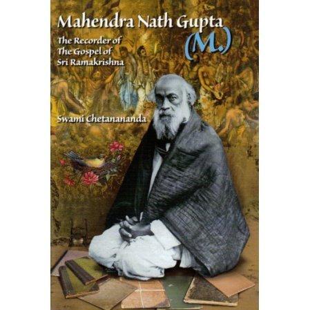 Mahendra Nath Gupta: The Recorder of the Gospel of Sri Ramakrishna