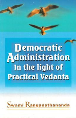 Democratic Administration in the Light of Practical Vedanta