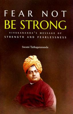 Fear Not - Be Strong: Vivekananda's Message of Strength and Fearlessness