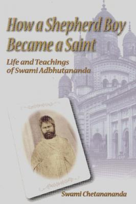 How A Shepherd Boy Became A Saint: Life and Teachings of Swami Adbhutananda