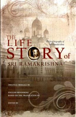 The Life Story of Sri Ramakrishna: The First Biography of Sri Ramakrishna
