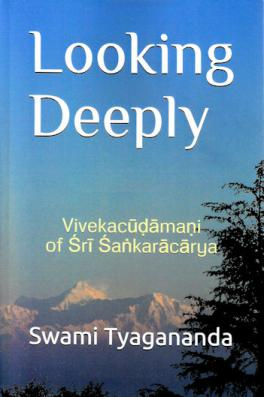 Looking Deeply - Vivekacudamani of Sri Sankarcarya