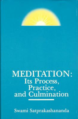 Meditation: Its Process, Practice and Culmination
