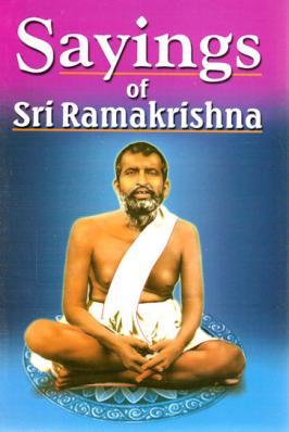 Sayings of Sri Ramakrishna: An Exhaustive Collection