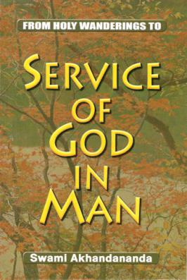 Service of God in Man: Swami Akhandananda: (From Holy Wanderings to Service of God in Man)