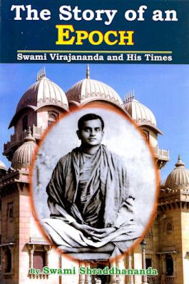 Story of an Epoch: Swami Virajananda and His Times