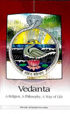 Vedanta: A Religion, A Philosophy, A Way of Life