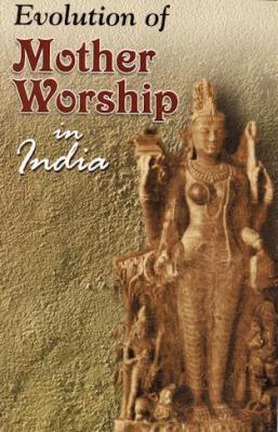 Evolution of Mother Worship in India
