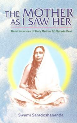 The Mother as I Saw Her: Being Reminiscences of Holy Mother Sri Sarada Devi