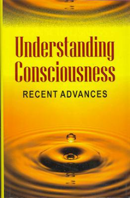 Understanding Consciousness: Recent Advances