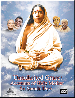 Unsolicited Grace DVD:  Accounts of Holy Mother Sri Sarada Devi
