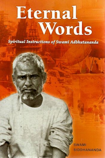 Eternal Words: Spiritual Instructions of Swami Adbhutananda
