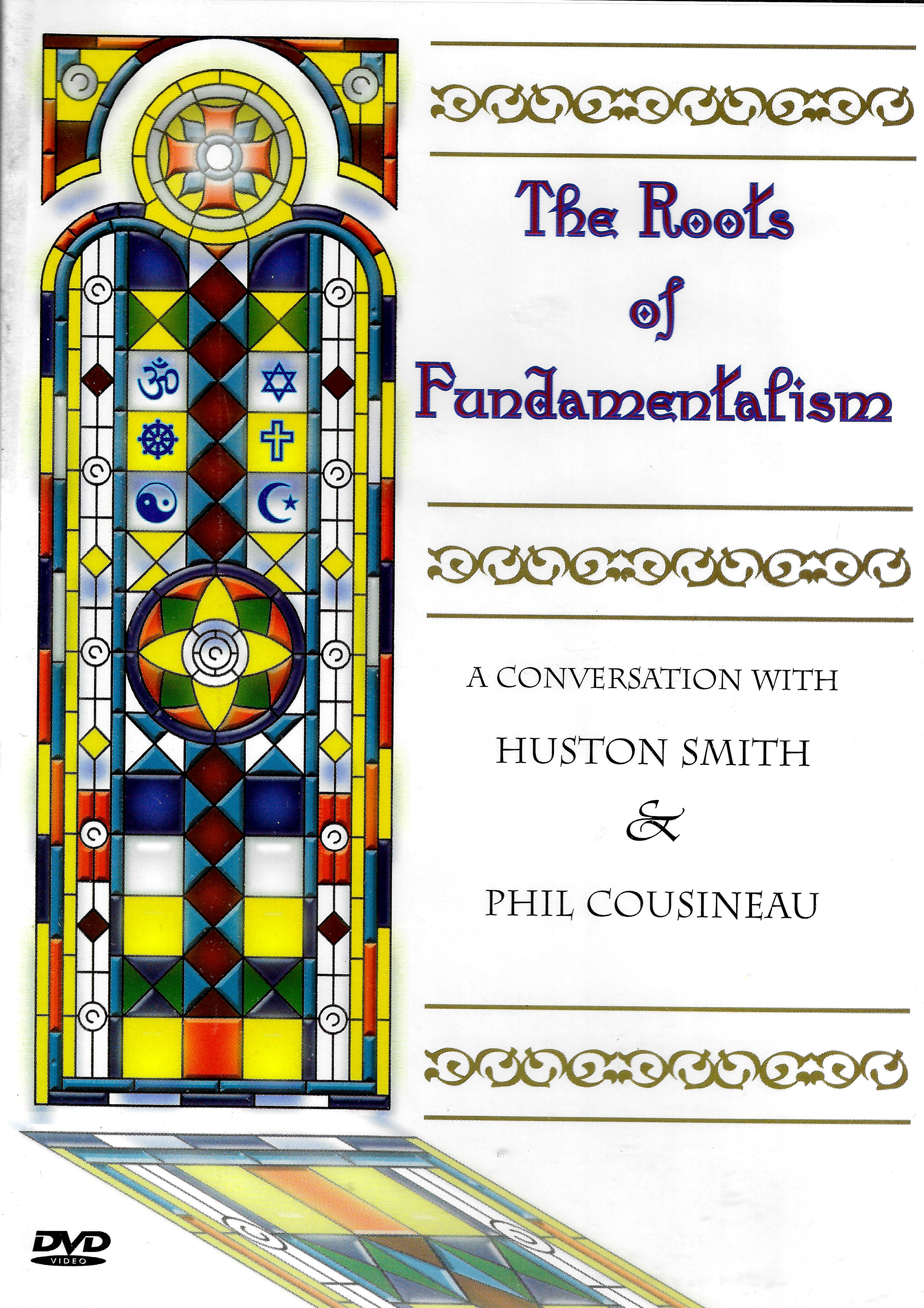 Roots of Fundamentalism: (DVD): A Conversation with Huston Smith & Phil Cousineau