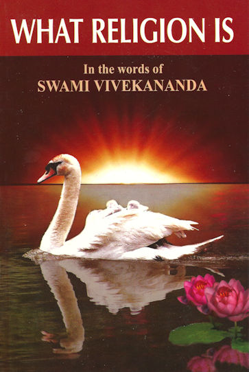 What Religion Is: In the Words of  Swami Vivekananda