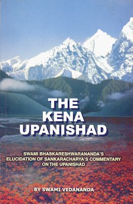 The Kena Upanishad Swami Bhaskareshwarananda's Elucidation