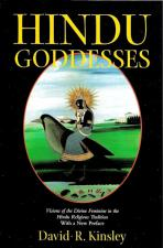 Hindu Goddesses Visions of the Divine Feminine in the Hindu Religious Tradition