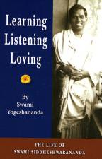 Learning Listening Loving The Life of Swami Siddheshwarananda