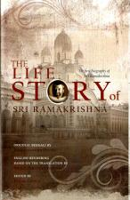 The Life Story of Sri Ramakrishna The First Biography of Sri Ramakrishna