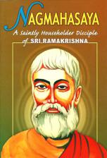 Nagmahasaya A Saintly Householder Disciple of Sri Ramakrishna