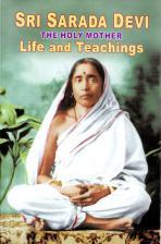 Sri Sarada Devi The Holy Mother Life and Teachings