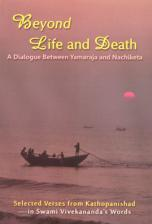 Beyond Life and Death A Dialogue Between Yamaraja and Nachiketa