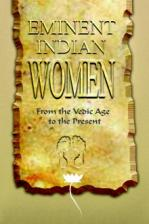 Eminent Indian Women From the Vedic Age to the Present