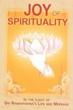 Joy of Spirituality - In the Light of Sri Ramakrishna's Life and Message