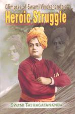 Glimpses of Swami Vivekananda's Heroic Struggle
