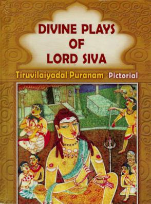 Divine Plays of Lord Siva - The Tiruvilaiyadal Puranam (Pictorial)