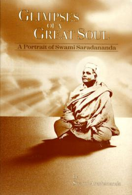 Glimpses of a Great Soul A Portrait of Swami Saradananda