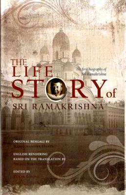 The Life Story of Sri Ramakrishna The First Biography of Sri Ramakrishna