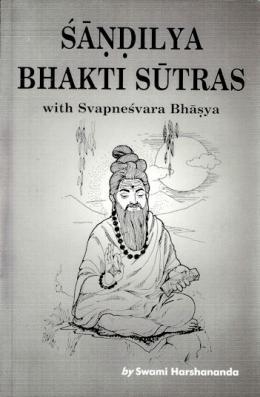 Sandilya Bhakti Sutras, with Svapnesvara Bhasya