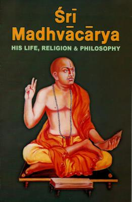 Sri Madhvacarya His Life, Religion and Philosophy
