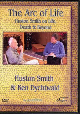 The Arc of Life Huston Smith on Life, Death and Beyond